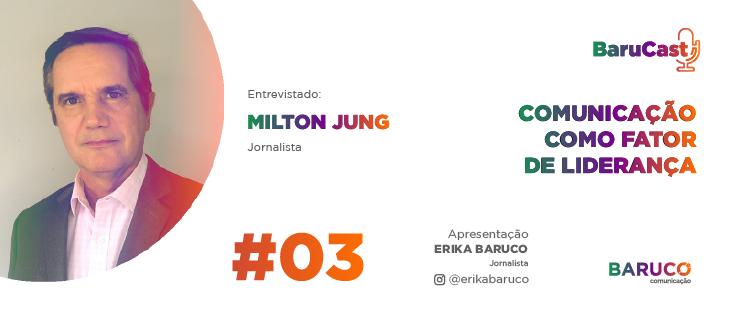 Comunicação como fator de liderança – #Barucast com Milton Jung