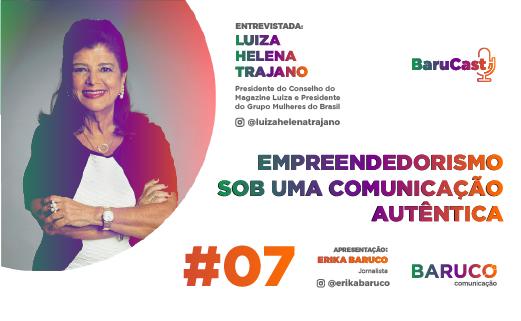 Empreendedorismo sob uma comunicação autêntica – Barucast com Luiza Helena Trajano