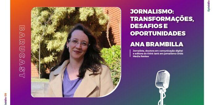 Jornalismo: transformações, desafios e oportunidades –  Barucast com Ana Brambilla