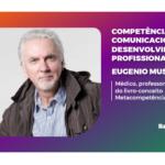 Competências comunicacionais no desenvolvimento profissional, Barucast com Eugenio Mussak