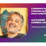 Caminhos para Comunicações mais Construtivas com Alexandre Coimbra Amaral